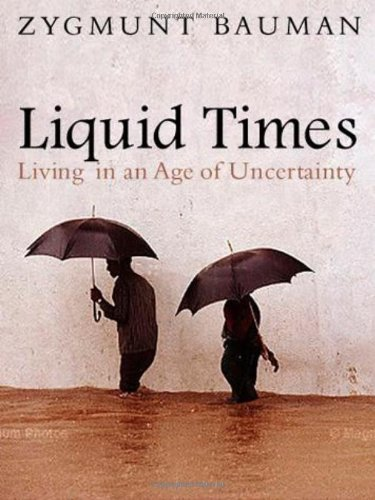 Liquid Times: Living in an Age of Uncertainty by Zygmunt Bauman (2007-02-27) ()