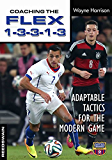 Coaching The Flex 1-3-3-1-3: Adaptable Tactics for the Modern Game