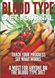 img - for Blood Type Diet Journal: Track Your Progress See What Works: A Must For Anyone On The Blood Type Diet by Speedy Publishing LLC (2014-04-03) book / textbook / text book