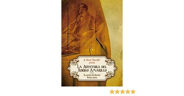La Aventura del Abrigo Amarillo: Un pastiche clásico de Sherlock Holmes (Spanish Edition) - Kindle edition by Adela Torres