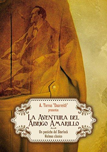 La Aventura del Abrigo Amarillo: Un pastiche clásico de Sherlock Holmes (Spanish Edition)
