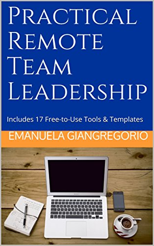 Practical Remote Team Leadership: Includes 17 Free-to-Use Tools & Templates