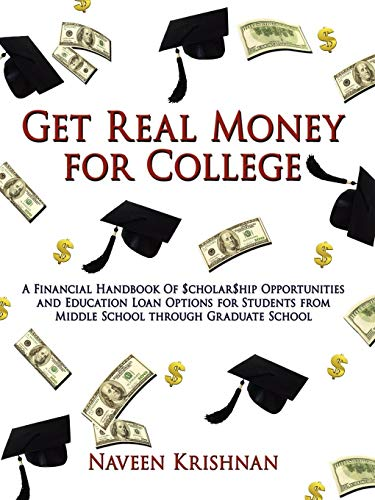 Get Real Money for College: A Financial Handbook Of $cholar$hip Opportunities and Education Loan Options for Students from Middle School through Graduate School