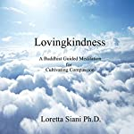 Lovingkindness: A Buddhist Guided Meditation for Cultivating Compassion | Loretta Siani Ph.D.