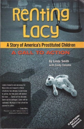 Renting Lacy: A Story Of America's Prostituted Children (A Call to Action)