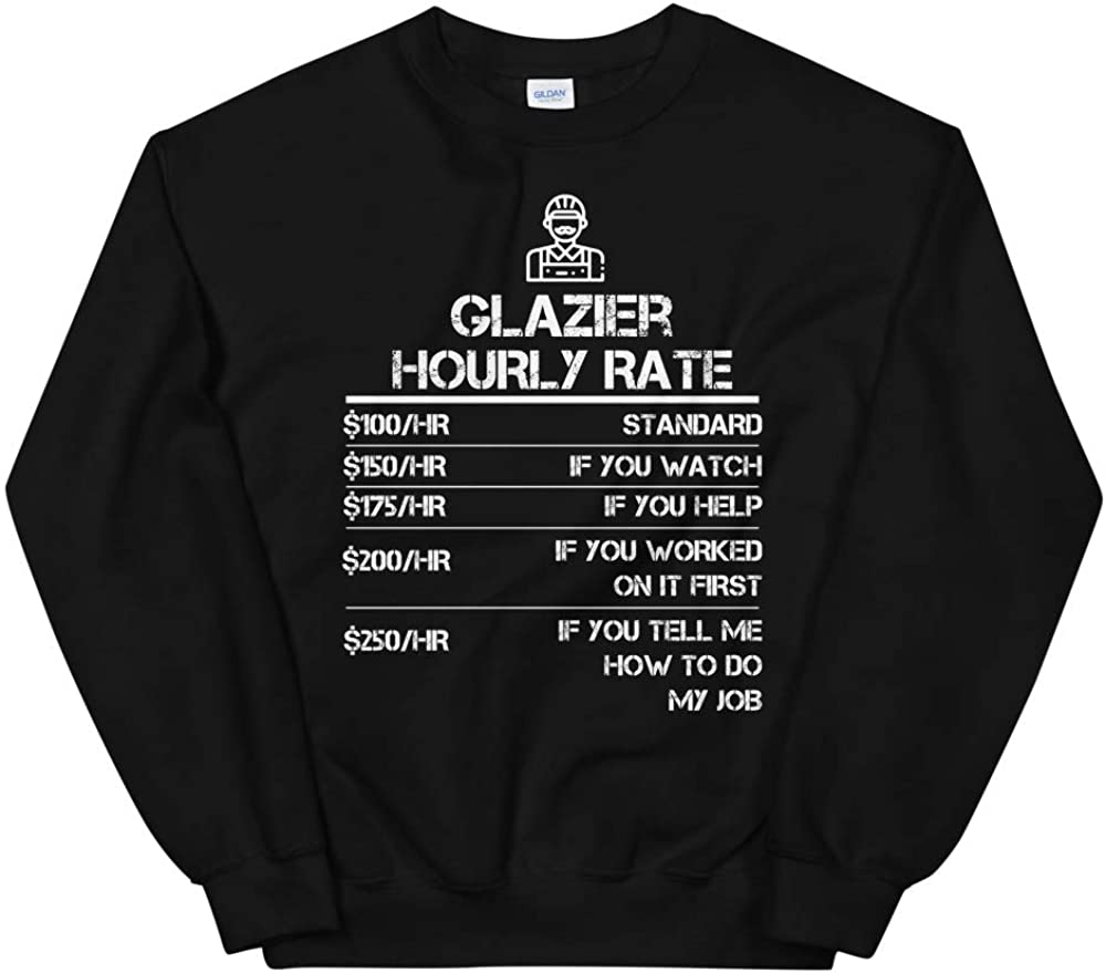 OrangePieces Glazier Hourly Rate Funny Gift Shirt for Men Labor Rates Unisex Sweatshirt