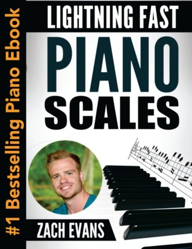 Lightning Fast Piano Scales: A Proven Method to Get Fast Piano Scales in 5 Minutes a Day