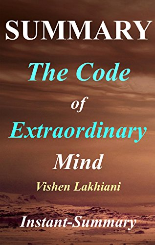 Summary : The Code of Extraordinary Mind: Book By Vishen Lakhiani - 10 Unconventional Laws to Redefine Your Life and Succeed On Your Own Terms