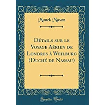 Details Sur Le Voyage Aerien de Londres a Weilburg (Duche de Nassau) (Classic Reprint)