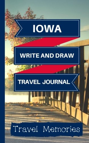 Iowa Write and Draw Travel Journal: Use This Small Travelers Journal for Writing,Drawings and Photos to Create a Lasting Travel Memory Keepsake (A5 ... Travelling Journal,Iowa Travel Book) ()