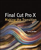 Final Cut Pro X: Making the Transition Front Cover