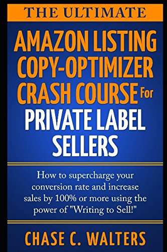 """Download The Ultimate Amazon Listing Copy-Optimizer Crash Course For Private Label Sellers: How to supercharge your conversion rate and increase sales by 100% or more using the power of """"Writing to Sell!"""" PDF"""