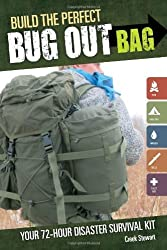By Creek Stewart Build the Perfect Bug Out Bag: Your 72-Hour Disaster Survival Kit