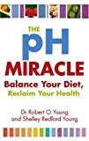 Front cover for the book The pH Miracle: Balance Your Diet, Reclaim Your Health by Robert O. Young