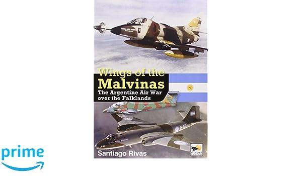 Wings of the Malvinas: The Argentine Air War Over the Falklands: Amazon.es: Santiago Rivas: Libros en idiomas extranjeros