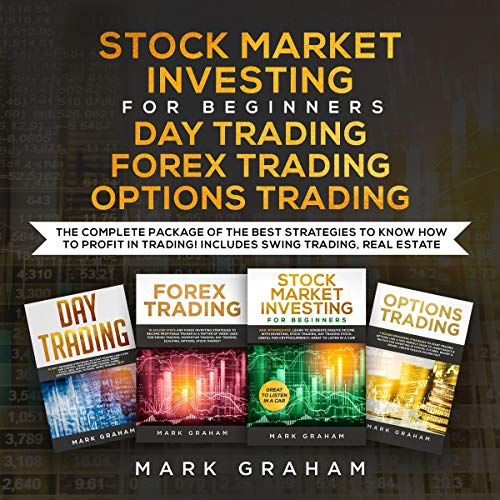 Stock Market Investing for Beginners, Day Trading, Forex Trading, Options Trading: The Complete Package of the Best Strategies to Know How to Profit in Trading! Includes Swing Trading, Real Estate: Passive Income, Book 1
