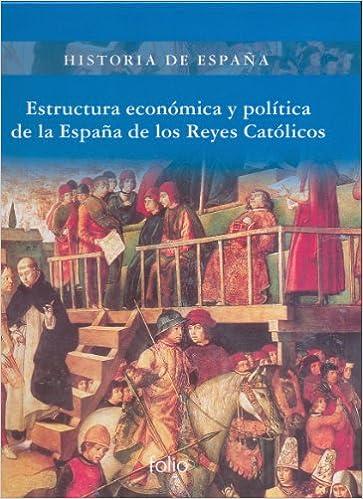 Estructura económica y política de la España de los Reyes Católicos Historia de España: Amazon.es: Fernández Álvarez, Manuel: Libros