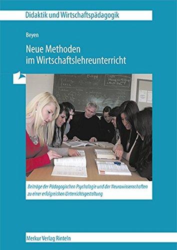 Neue Methoden im Wirtschaftsunterricht (Didaktik und Wirtschaftspädagogik)