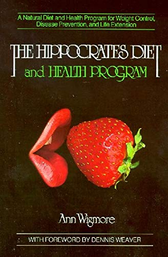 Hippocrates Diet - The Hippocrates Diet and Health Program: A Natural Diet and Health Program for Weight Control, Disease Prevention, and