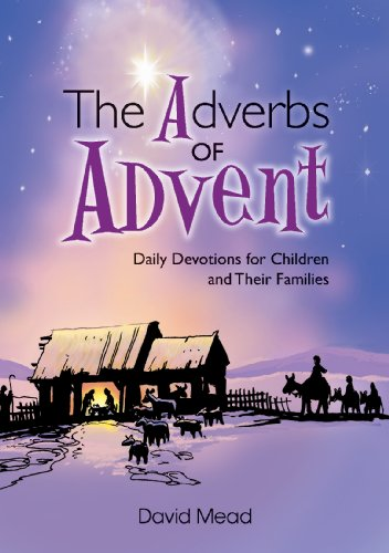 Adverbs of Advent - Daily Devotions For Children And Their Families by [Mead, David]
