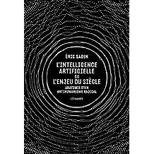 Intelligence artificielle ou l'enjeu du siècle (L'): Anatomie d'un antihumanisme radical