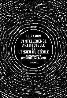 L'Intelligence artificielle ou l'enjeu du siècle : anatomie d'un anti-humanisme radical