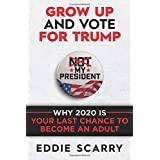 Grow Up and Vote for Trump: Why 2020 Is Your Last Chance to Become an Adult