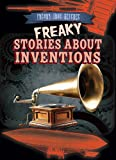 img - for Freaky Stories about Inventions (Freaky True Science) book / textbook / text book