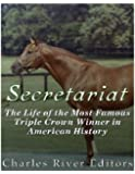 Secretariat: The Life of the Most Famous Triple Crown Winner in American History