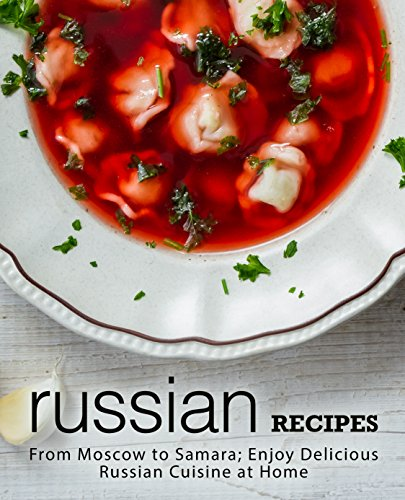 Russian Recipes: From Moscow to Samara; Enjoy Delicious Russian Cuisine at Home by BookSumo Press