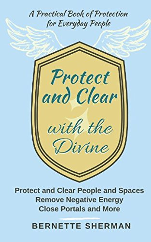 Download Protect and Clear with the Divine: A Practical Book of Protection for Everyday People ebook
