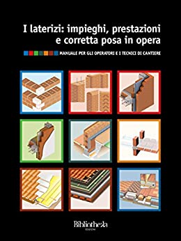 I laterizi: impieghi, prestazioni e corretta posa in opera (Edilizia) (Italian Edition)