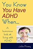 You Know You Have ADHD When..., Julie Posey, 1470178079