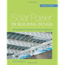 Solar Power in Building Design (GreenSource): The Engineer's Complete Project Resource