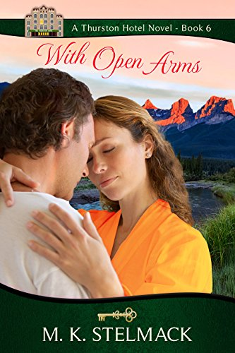 With Open Arms (The Thurston Hotel Series Book 6) by [Stelmack, M. K.]