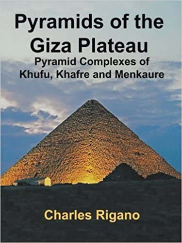 Pyramids of the Giza Plateau: Pyramid Complexes of Khufu, Khafre, and Menkaure