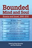 Bounded Mind and Soul : Russia and Israel, 1880-2010, Brian Horowitz, Shai Ginsburg, 0893573906