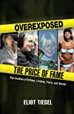 Overexposed: The Price of Fame: The Troubles of Britney, Lindsay, Paris and Nicole