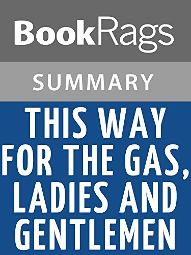 Summary & Study Guide This Way for the Gas, Ladies and Gentlemen by Tadeusz Borowski