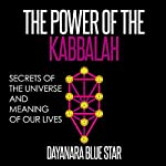 The Power of the Kabbalah: Secrets of the Universe and Meaning of Our Lives | Dayanara Blue Star