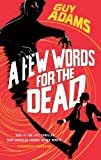 A Few Words For The Dead by Guy Adams (2015-04-09)