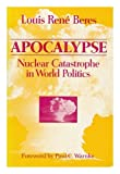 Apocalypse : Nuclear Catastrophe in World Politics, Beres, Louis R., 0226043606
