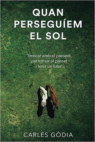 Quan perseguíem el sol: Trencar amb el present, per tornar al passat i tenir un futur.: Amazon.es: Carles Gòdia Charles: Libros