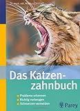 Das Katzenzahnbuch: Probleme erkennen - Richtig vorbeugen - Schmerzen vermeiden