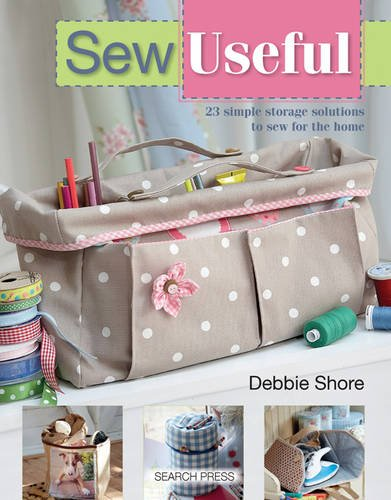 Sew Useful: Simple Storage Solutions to Sew for the Home [Debbie Shore] (Tapa Blanda)