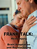 Frank Talk: Head Injury, Brain Adaptations and Restructuring