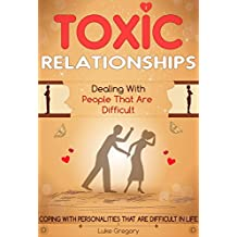 Toxic Relationships: A Step-by-Step Guide With Tactics And Conversation Skills Around Difficult People With Toxic Personalities (Empath Survival, Healing Guide And Social Skills Improve Book 2)