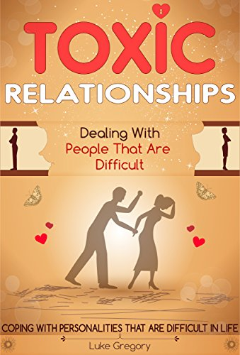 Toxic Relationships: Handle Difficult Conversations through Communication Skills, Crucial Conversations and Boost Your Emotional Intelligence by [Gregory, Luke]
