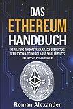 Das Ethereum Handbuch: Eine Anleitung, Investieren, Anlegen, Programmieren der Blockchain-Technologie (Kryptowährungen)
