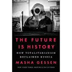 The Future Is History: How Totalitarianism Reclaimed Russia | Masha Gessen